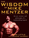 The Wisdom of Mike Mentzer : The Art, Science and Philosophy of a Bodybuilding Legend - John Little, Joanne Sharkey
