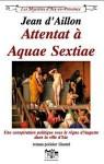 Attentat à Aquae Sextiae - Jean d'Aillon