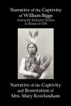 Narrative of the Captivity of William Biggs Among the Kickapoo Indians in Illinois in 1788, and Narrative of the Captivity & Restoration of Mrs. Mary Rowlandson - William Biggs, Mary Rowlandson