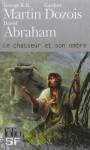 Le Chass Et Son Ombre - Daniel Abraham, George R.R. Martin, Gardner R. Dozois