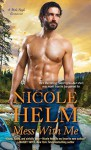 Mess with Me (A Mile High Romance #2) - Nicole Helm