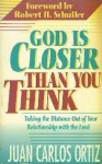 God is Closer Than You Think: Taking the Distance Out of Your Relationship with the Lord - Juan Carlos Ortiz