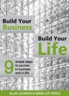Build Your Business, Build Your Life: 9 Simple Steps to Success in Business and in Life - Allan Johnson, Sarah-Joy Pierce