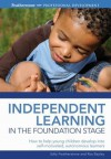 Independent Learning in the Foundation Stage - Ros Bayley, Sally Featherstone
