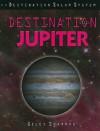 Destination Jupiter (Destination Solar System) - Giles Sparrow