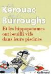 Et les hippopotames ont bouilli vifs dans leurs piscines - Josée Kamoun, Jack Kerouac, William S. Burroughs