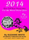 PIG 2014 YOUR FULL YEAR HOROSCOPES For The Wood Horse Year (SUZANNE WHITE'S 2014 HORSE YEAR BITTY BOOKS) - Suzanne White
