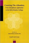 Courting the Alhambra: Cross-Disciplinary Approaches to the Hall of Justice Ceilings - Cynthia Robinson, Simone Pinet