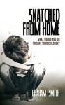 Snatched From Home: What Would You Do To Save Your Children? (DI Harry Evans Book 1) - Graham Smith