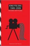 Kino polskie 1989-2009. Historia Krytyczna - Agnieszka Wiśniewska