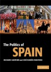 The Politics of Spain (Cambridge Textbooks in Comparative Politics) - Richard Gunther, José Ramon Montero