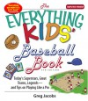The Everything Kids' Baseball Book: Today's Superstars, Great Teams, Legends--And Tips on Playing Like a Pro - Greg Jacobs