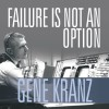 Failure Is Not an Option: Mission Control from Mercury to Apollo 13 and Beyond - Gene Kranz, Danny Campbell, Tantor Audio