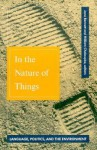 In The Nature Of Things: Language, Politics, and the Environment - Jane Bennett, William Chaloupka