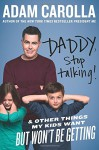 Daddy, Stop Talking!: And Other Things My Kids Want But Won't Be Getting - Adam Carolla