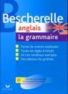 BESCHERELLE ANGLAIS LA GRAMMAIRE - Michèle Malavieille, Wilfrid Rotgé