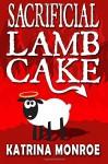 Sacrificial Lamb Cake Paperback - January 25, 2015 - Katrina Monroe