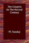 The Gospels in the Second Century - W. Sanday