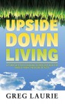 Upside Down Living: A Template for Changing Ourselves and the World from the Book of Acts - Greg Laurie