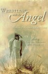 Wrestling with the Angel: Women Reclaiming Their Lives - Kay L. Stewart, Caterina Edwards