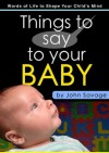 Things to say to your Baby - John Savage