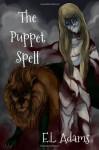 The Puppet Spell - E. L. Adams