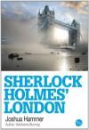 Sherlock Holmes' London - Joshua Hammer