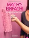 Mach's einfach!: Do-it-yourself für Frauen - Marie Davideau, David Le Glanic, Christine Frauendorf-Mössel