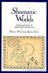 Shamanic Worlds: Rituals and Lore of Siberia and Central Asia - Marjorie Mandelstam Balzer