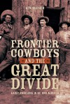 Frontier Cowboys and the Great Divide: Early Ranching in BC and Alberta - Ken Mather