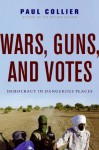 Wars, Guns, and Votes: Democracy in Dangerous Places - Paul Collier