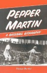 Pepper Martin: A Baseball Biography - Thomas Barthel