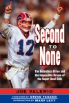 Second to None: The Relentless Drive and Impossible Dream of the Super Bowl Bills - Joe Valerio, Steve Tasker