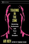 Trading in the Zone : Maximizing Performance with Focus and Discipline - Ari Kiev