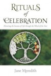 Rituals of Celebration: Honoring the Seasons of Life Through the Wheel of the Year - Jane Meredith