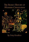 The Secret History of Western Civilization - Tony Kandiew, Trafford Publishing