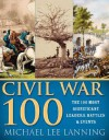 The Civil War 100: The Stories Behind the Most Influential Battles, People and Events in the War Between the States - Michael Lee Lanning