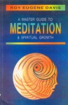 Master Guide to Meditation and Spiritual Growth - Roy Eugene Davis