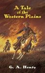 A Tale of the Western Plains (Dover Children's Classics) - G. A. Henty
