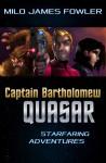 Captain Bartholomew Quasar: Starfaring Adventures (Captain Bartholomew Quasar #2) - Milo James Fowler