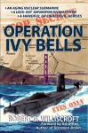 Operation Ivy Bells: A novel of the Cold War - Robert Williscroft, Robert Williscroft, Ed Offley, Gary McCluskey