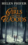 The Girls In The Woods (The Annie Graham Series, Book 5) - Helen Phifer