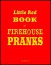 Little Red Book of Firehouse Pranks - Jeff Hibbard