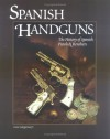 Spanish Handguns: The History of Spanish Pistols & Revolvers - Gene, Jr. Gangarosa