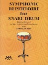 Symphonic Repertoire for Snare Drum: A Detailed Analysis of the Major Orchestral Snare Drum Repertoire - Anthony J. Cirone