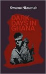 Dark Days In Ghana - Kwame Nkrumah