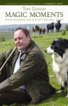 Magic Moments: Four Seasons On A Scottish Hill Farm - Tom Duncan