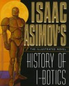 Isaac Asimov's History of I-Botics: An Illustrated Novel - Isaac Asimov, James Chambers