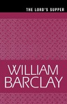 The Lord's Supper (The William Barclay Library) - William Barclay