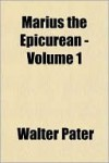 Marius the Epicurean, Volume One - Walter Pater